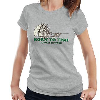 Born To Fish Forced To Work Women's T-Shirt