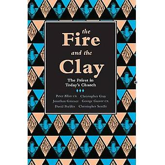 The Fire and the Clay - Priest in Today's Church by George Guiver - et