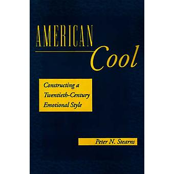 American Cool - Constructing a Twentieth-Century Emotional Style by Pe