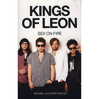 The Kings of Leon - Sex on Fire (New edition) by Michael Heatley - 978