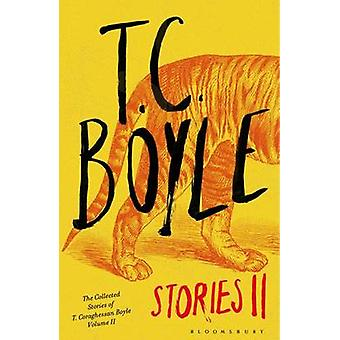 T.C. Boyle Stories II - The Collected Stories of T. Coraghessan Boyle -