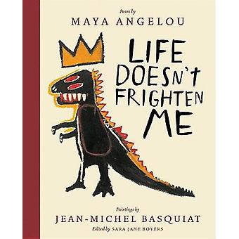 Life Doesn't Frighten Me (Twenty-fifth Anniversary Edition) by Maya A