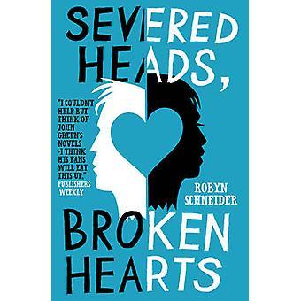 Severed Heads - Broken Hearts by Robyn Schneider - 9781471115462 Book