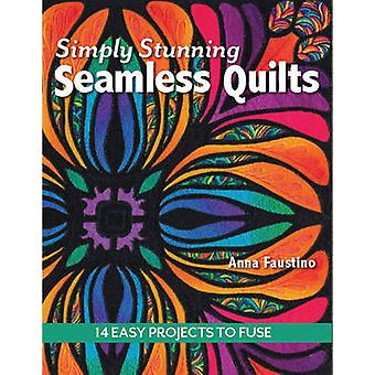 Simply Stunning Seamless Quilts - 14 Easy Projects to Fuse by Anna Fau
