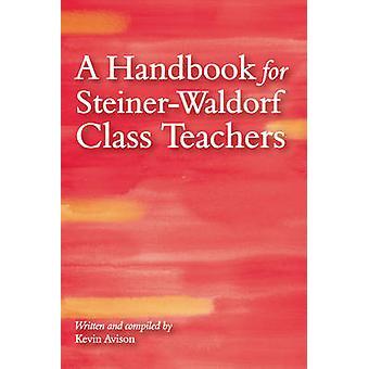 A Handbook for Steiner-Waldorf Class Teachers (3rd Revised edition) b