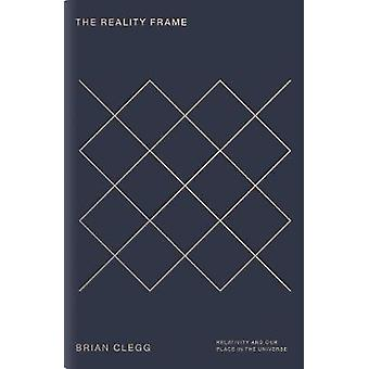 The Reality Frame - Relativity and our place in the universe by Brian