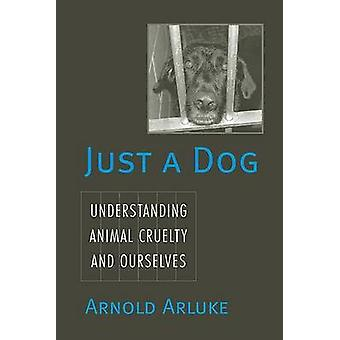 Just a Dog - Animal Cruelty - Self - and Society by Arnold Arluke - 97