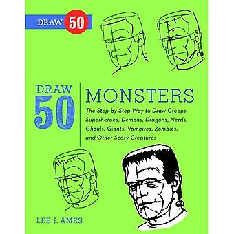 Draw 50 Monsters: The Step-By-Step Way to Draw Creeps, Superheroes, Demons, Dragons, Nerds, Ghouls, Giants, Vampires, Zombies, and Other (Draw 50 (Prebound))