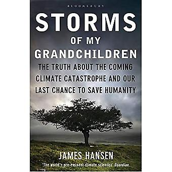 Storms of My Grandchildren: The Truth About the Coming Climate Catastrophe and Our Last Chance to Save Humanity: The Truth about the Climate Catastrophe and Our Last Chance to Save Humanity