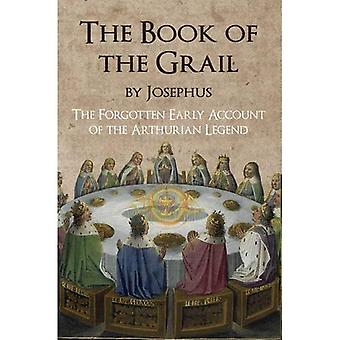 Das Buch des Grals von Josephus: die vergessenen frühen Konto der Artus-Legende