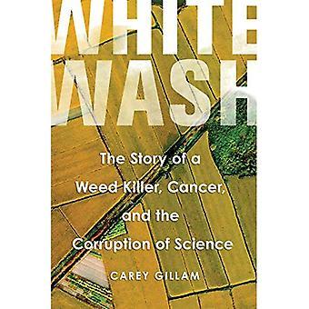 Whitewash: Historien om ett ogräsmedel, Cancer och korruption av vetenskap