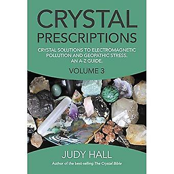 Crystal Prescriptions volume 3: Crystal solutions to electromagnetic pollution and geopathic stress. An A-Z guide.