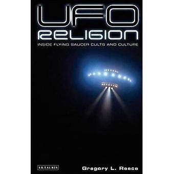 UFO Religion: à l'intérieur de la Culture et des cultes de la soucoupe volante