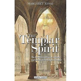 The Templar Spirit: The Esoteric Inspiration, Rituals and Beliefs of the Knights Templar