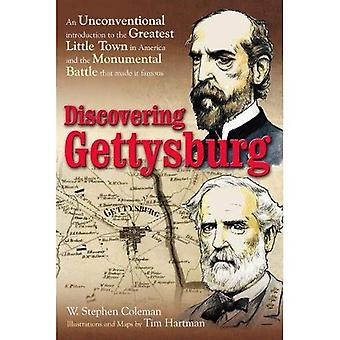 Discovering Gettysburg: An Unconventional Introduction to the Greatest Little Town in America and the Monumental Battle That Made� It Famous