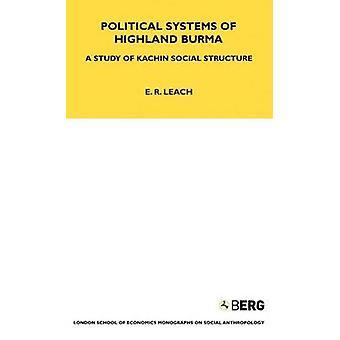 Political Systems of Highland Burma A Study of Kachin Social Structure by Leach & E. R.