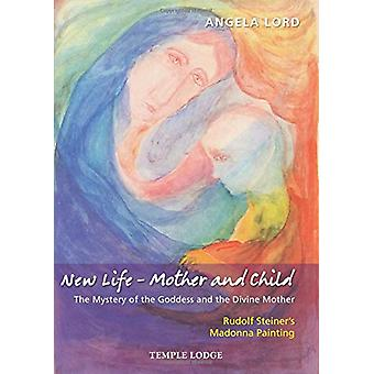 New Life - Mother and Child - The Mystery of the Goddess and the Divin