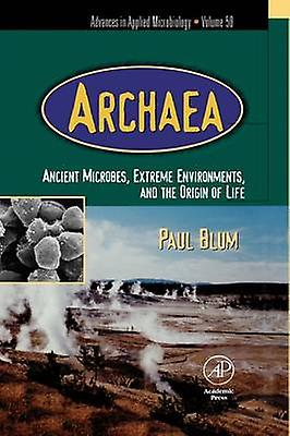 Archaea Ancient Microbes Extreme Environments and the Origin of Life by bleum & Paul
