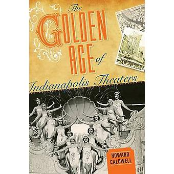 The Golden Age of Indianapolis Theaters by Caldwell & Howard