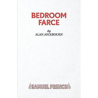 Bedroom Farce  A Comedy by Ayckbourn & Alan