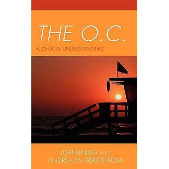 The O.C. A Critical Understanding by Bindig & Lori B.