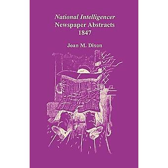 National Intelligencer Newspaper Abstracts 1847 by Dixon & Joan M.