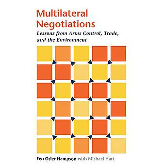 Multilateral Negotiations Lessons from Arms Control Trade and the Environment by Hampson & Fen Osler