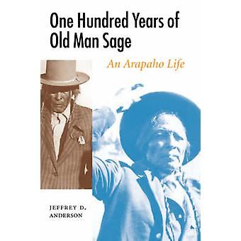 One Hundred Years of Old Man Sage An Arapaho Life by Anderson & Jeffrey D.