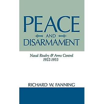 Peace and Disarmament Naval Rivalry and Arms Control 19221933 by Fanning & Richard W.