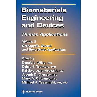 Ingénierie de biomatériaux et dispositifs des Applications humaines Volume 2. Dentaire orthopédique et Applications greffe osseuse par Wise & Donald L.
