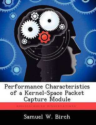 Perforhommece Characteristics of a KernelSpace Packet Capture Module by Birch & Samuel W.
