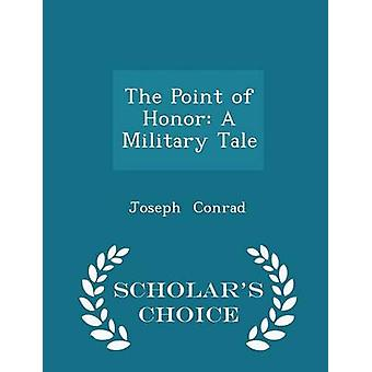 The Point of Honor A Military Tale  Scholars Choice Edition by Conrad & Joseph