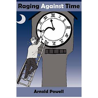 Raging Against Time by Powell & Arnold