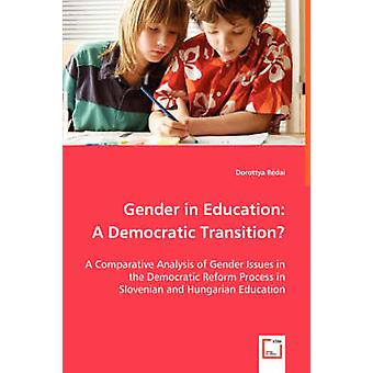 Gender in Education A Democratic Transition  A Comparative Analysis of Gender Issues in the Democratic Reform Process in Slovenian and Hungarian Education by Rdai & Dorottya