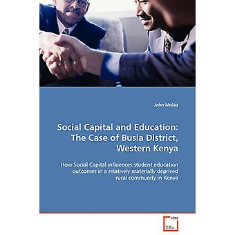 Social Capital and Education The Case of Busia District Western Kenya by Mulaa & John