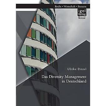Das Diversity Management in Deutschland by Ditzel & Ulrike