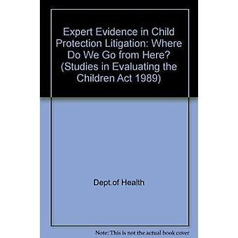 Expert Evidence in Child Protection Litigation - Where Do We Go from H
