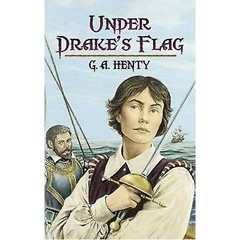 Under Drake's Flag - A Tale of the Spanish Main by G. A. Henty - Gordo
