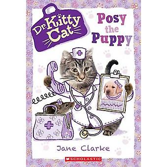 Posy the Puppy (Dr. Kittycat #1) by Jane Clarke - 9780545873338 Book