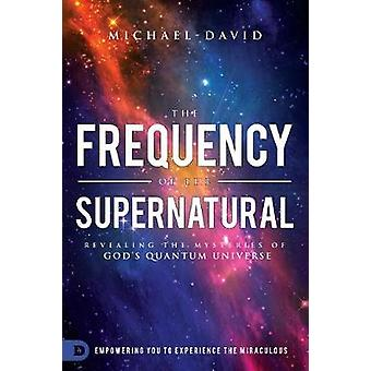 The Frequency of the Supernatural - Revealing the Mysteries of God's Q