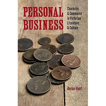 Personal Business - Character and Commerce in Victorian Literature and