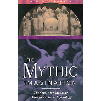 The Mythic Imagination - The Quest for Meaning Through Personal Mythol