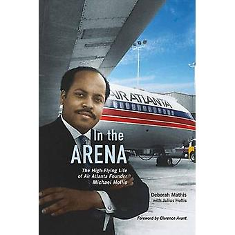 In the Arena - The High-Flying Life of Air Atlanta Founder Michael Hol