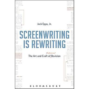 Screenwriting is Rewriting - The Art and Craft of Professional Revisio