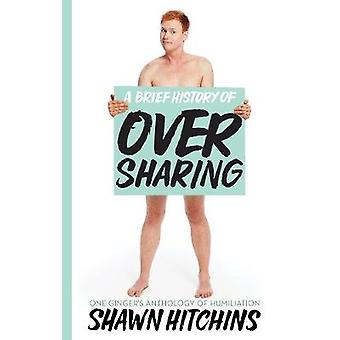 A Brief History Of Oversharing - One Ginger's Anthology of Humiliation