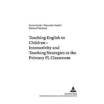 Teaching English to Children  Interactivity and Teaching Strategies in the Primary FL Classroom by Yvette Coyle & Mercedes Verdu & Marisol Valcarcel