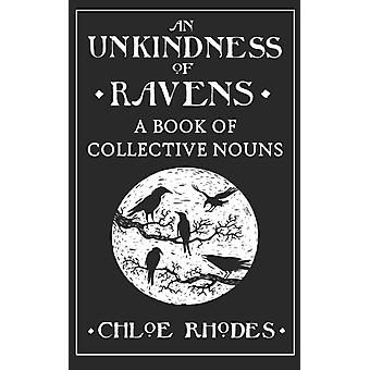 An Unkindness of Ravens: A Book of Collective Nouns (Hardcover) by Rhodes Chloe