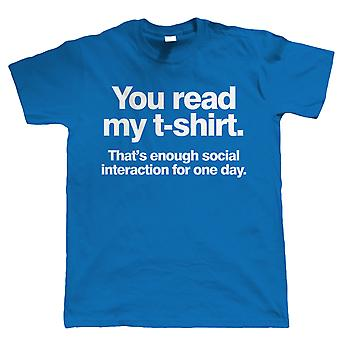 You Read My T-Shirt, Thats Enough Social Interaction, Mens Funny T Shirt