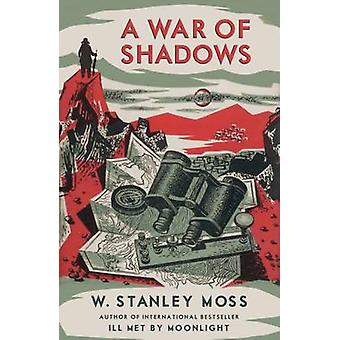 War Of Shadows by W Stanley Moss
