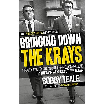 Bringing Down the Krays - Finally the Truth About Ronnie and Reggie by